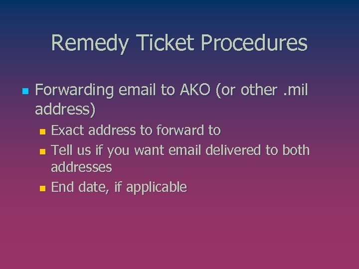 Remedy Ticket Procedures n Forwarding email to AKO (or other. mil address) Exact address