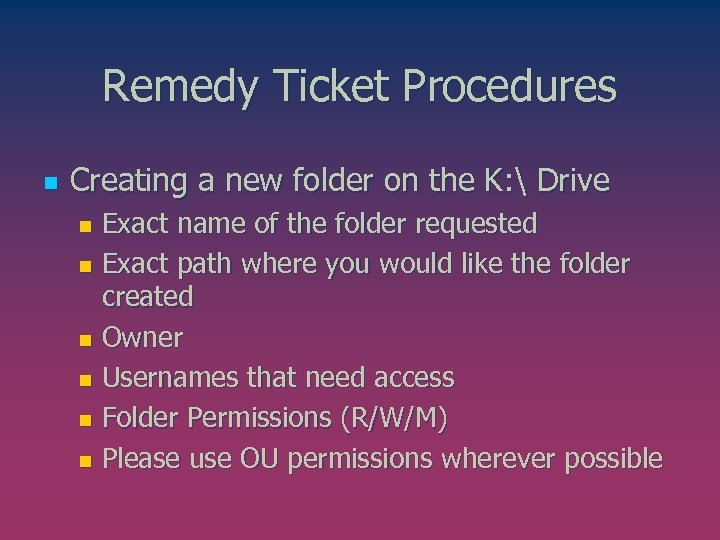 Remedy Ticket Procedures n Creating a new folder on the K:  Drive Exact