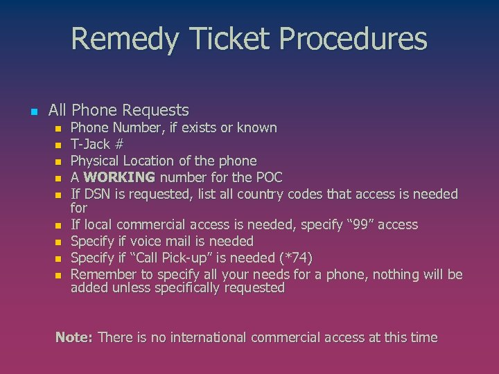 Remedy Ticket Procedures n All Phone Requests n n n n n Phone Number,