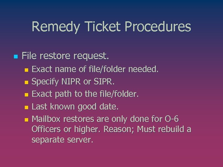 Remedy Ticket Procedures n File restore request. Exact name of file/folder needed. n Specify