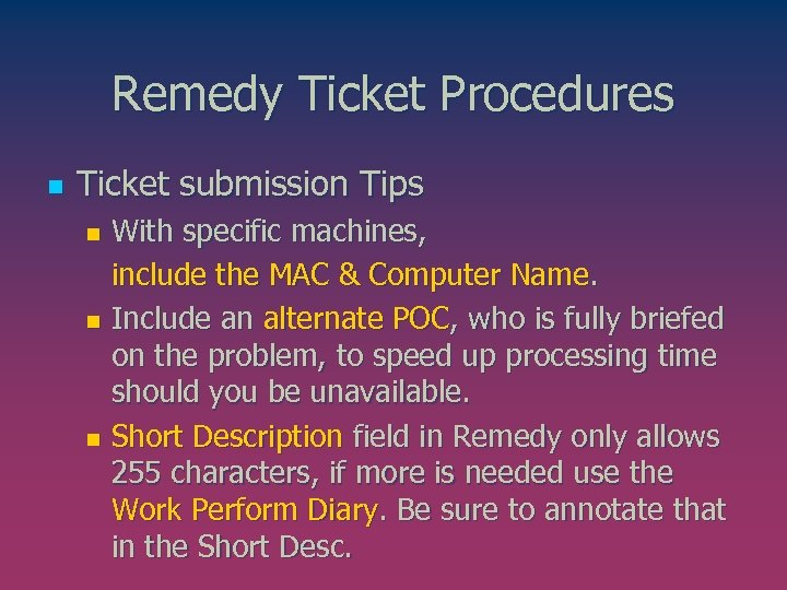 Remedy Ticket Procedures n Ticket submission Tips With specific machines, include the MAC &