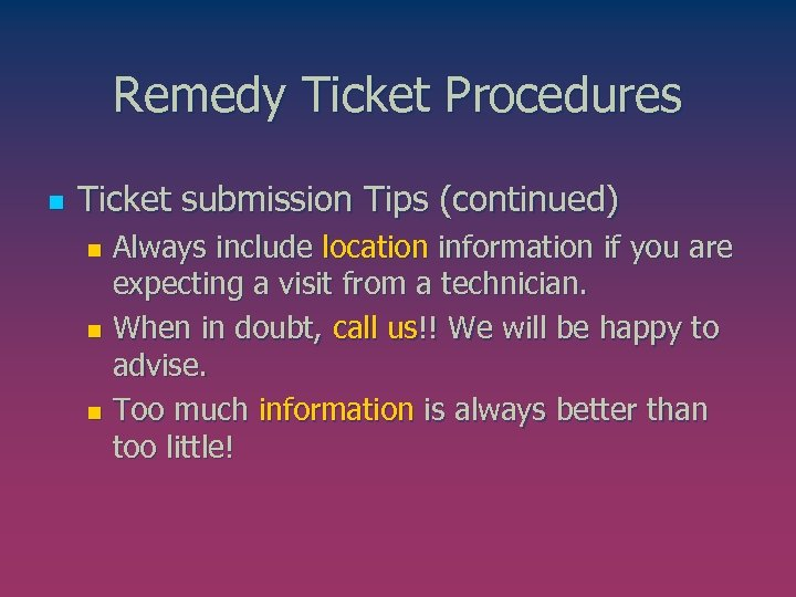 Remedy Ticket Procedures n Ticket submission Tips (continued) Always include location information if you