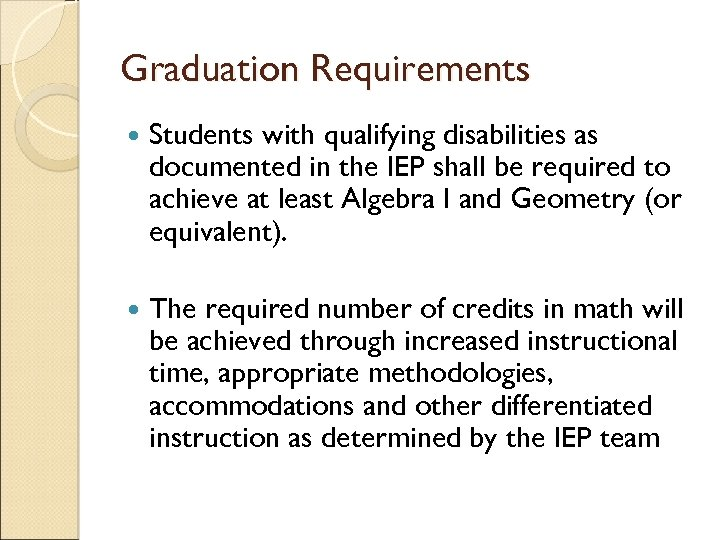 Graduation Requirements Students with qualifying disabilities as documented in the IEP shall be required
