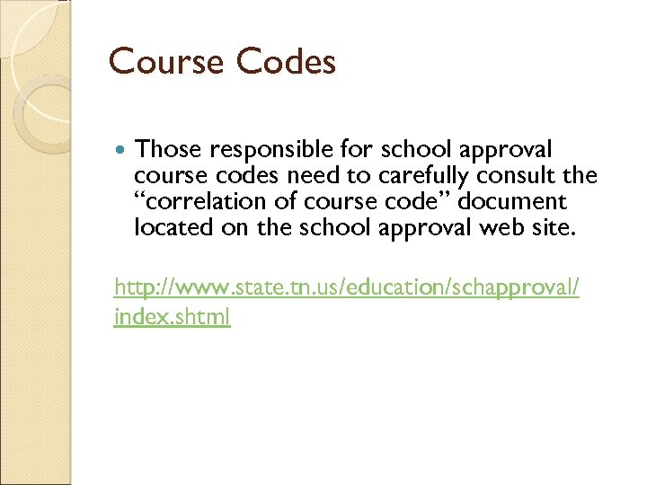 Course Codes Those responsible for school approval course codes need to carefully consult the