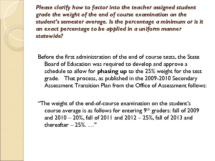 Please clarify how to factor into the teacher assigned student grade the weight of