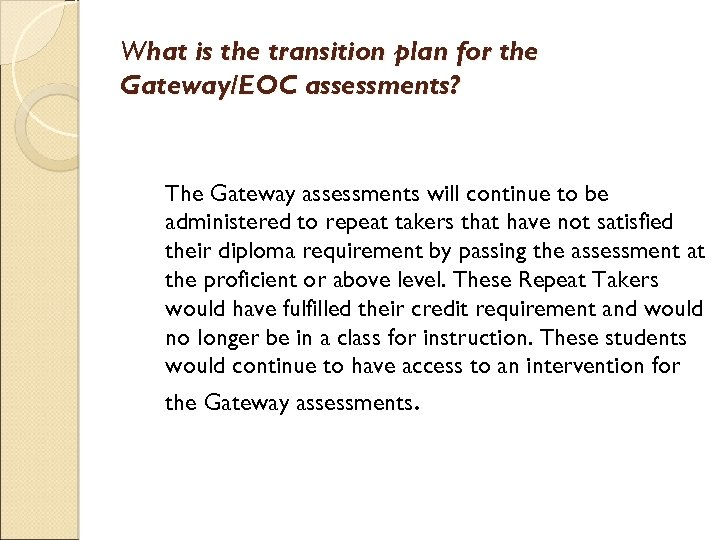 What is the transition plan for the Gateway/EOC assessments? The Gateway assessments will continue
