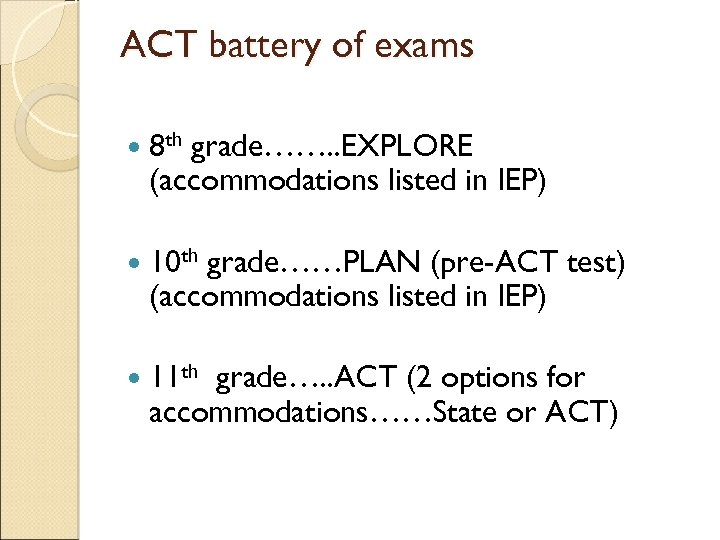 ACT battery of exams 8 th grade……. . EXPLORE (accommodations listed in IEP) 10