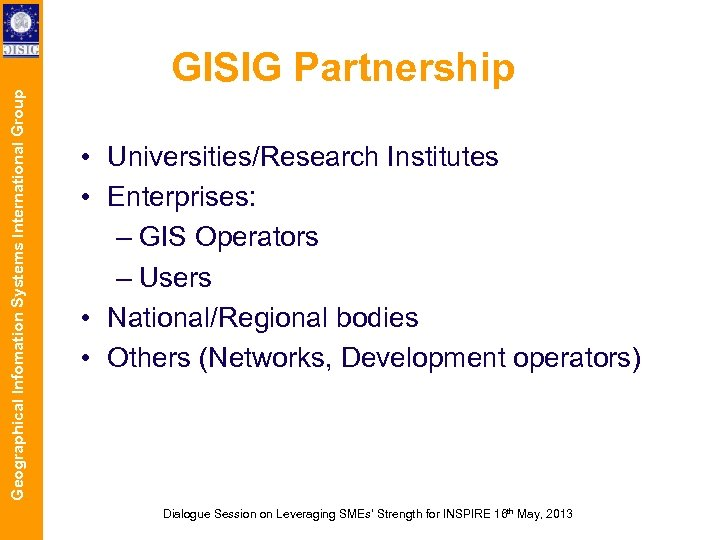 Geographical Infomation Systems International Group GISIG Partnership • Universities/Research Institutes • Enterprises: – GIS