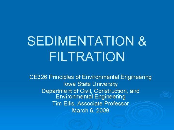 SEDIMENTATION & FILTRATION CE 326 Principles of Environmental Engineering Iowa State University Department of