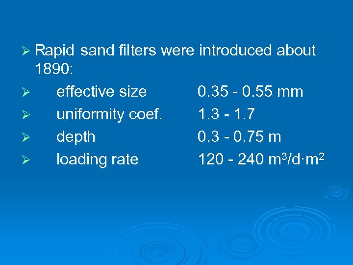 apid Ø R sand filters were introduced about 1890: Ø effective size Ø uniformity