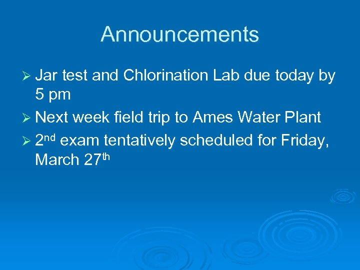 Announcements Ø Jar test and Chlorination Lab due today by 5 pm Ø Next