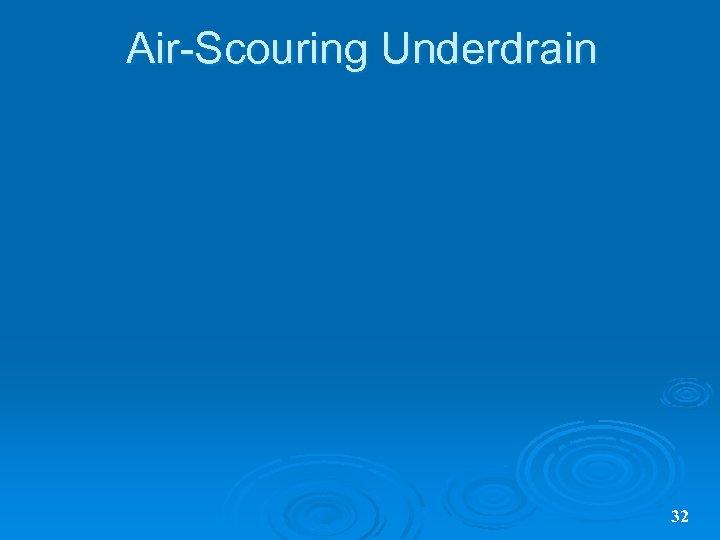 Air-Scouring Underdrain 32