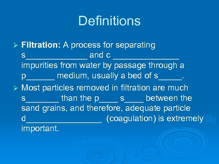 Definitions Filtration: A process for separating s_______ and c _______ impurities from water by