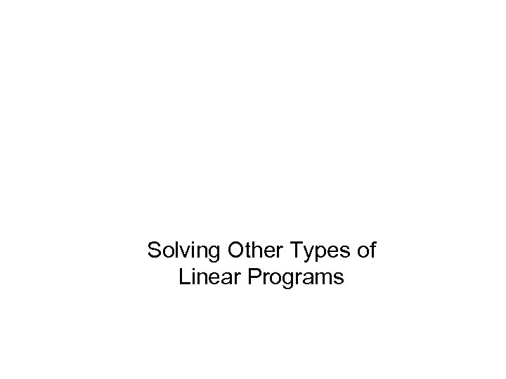 Solving Other Types of Linear Programs