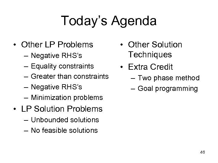 Today's Agenda • Other LP Problems – – – Negative RHS's Equality constraints Greater