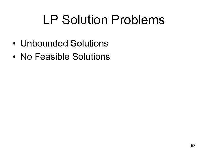 LP Solution Problems • Unbounded Solutions • No Feasible Solutions 58