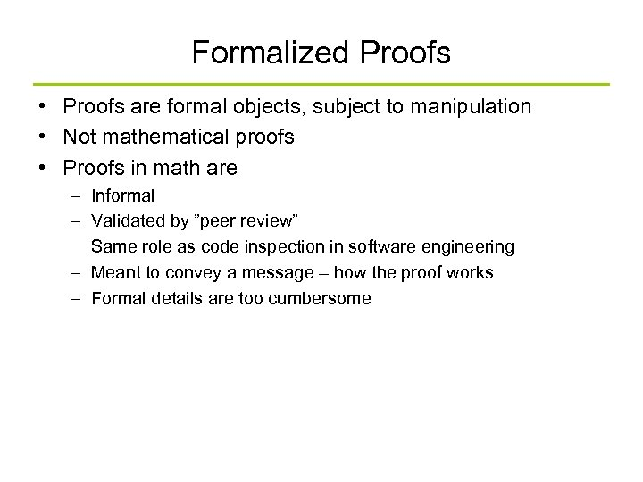 Formalized Proofs • Proofs are formal objects, subject to manipulation • Not mathematical proofs