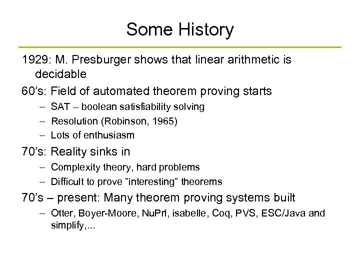 Some History 1929: M. Presburger shows that linear arithmetic is decidable 60's: Field of
