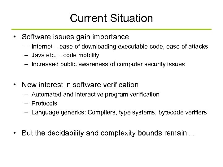 Current Situation • Software issues gain importance – Internet – ease of downloading executable