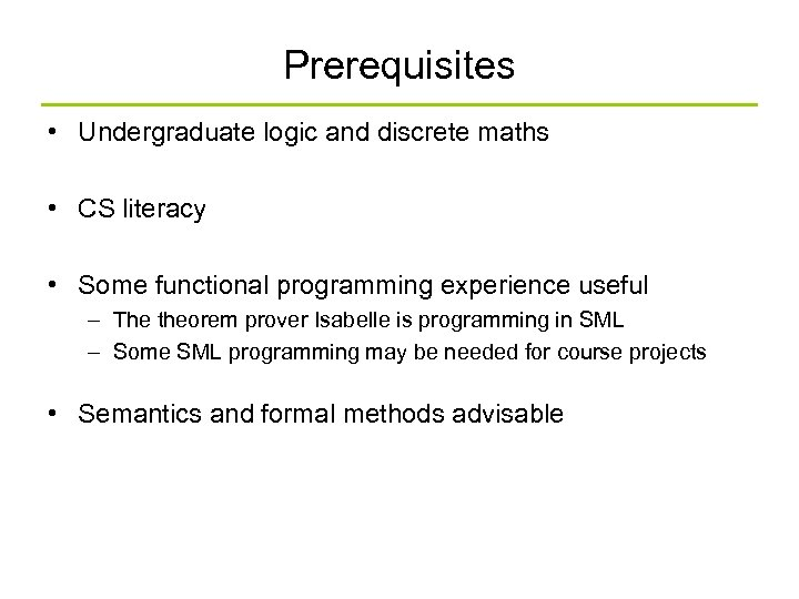 Prerequisites • Undergraduate logic and discrete maths • CS literacy • Some functional programming