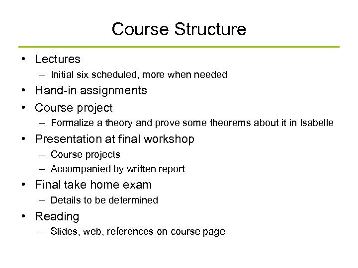 Course Structure • Lectures – Initial six scheduled, more when needed • Hand-in assignments