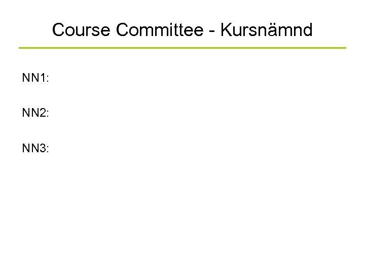 Course Committee - Kursnämnd NN 1: NN 2: NN 3: