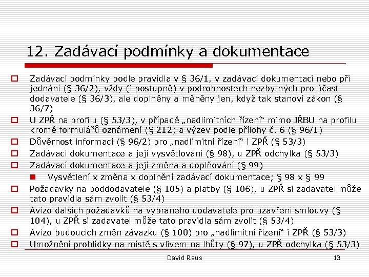 12. Zadávací podmínky a dokumentace o o o o o Zadávací podmínky podle pravidla