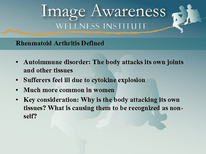 Rheumatoid Arthritis Defined • Autoimmune disorder: The body attacks its own joints and other