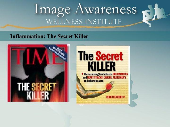 Inflammation: The Secret Killer