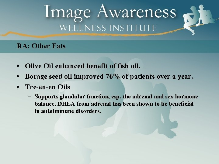 RA: Other Fats • Olive Oil enhanced benefit of fish oil. • Borage seed