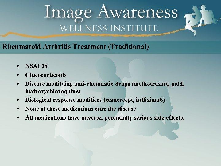 Rheumatoid Arthritis Treatment (Traditional) • NSAIDS • Glucocorticoids • Disease modifying anti-rheumatic drugs (methotrexate,