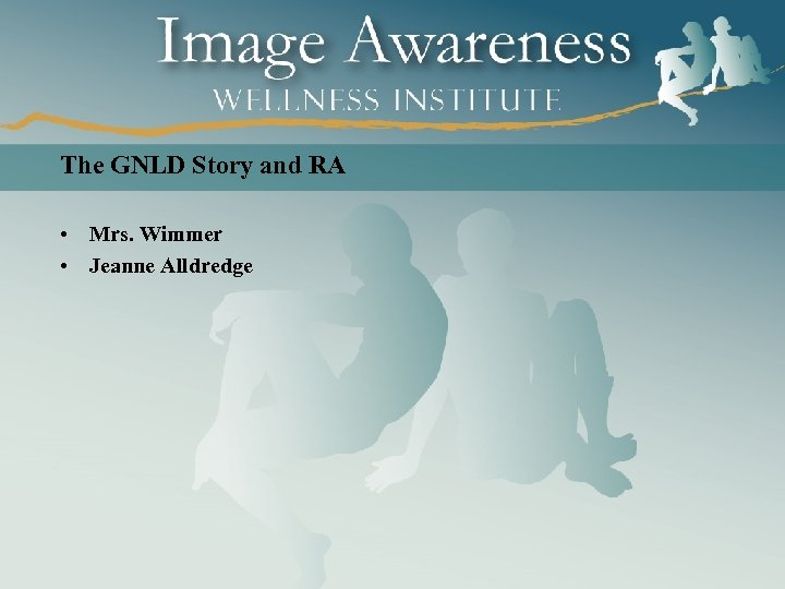 The GNLD Story and RA • Mrs. Wimmer • Jeanne Alldredge