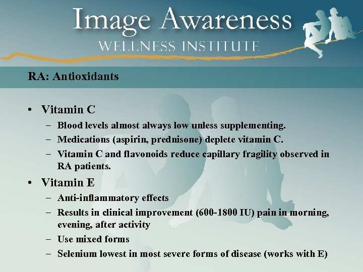 RA: Antioxidants • Vitamin C – Blood levels almost always low unless supplementing. –