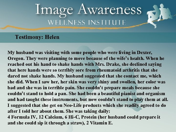 Testimony: Helen My husband was visiting with some people who were living in Dexter,