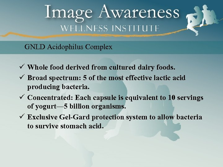 GNLD Acidophilus Complex ü Whole food derived from cultured dairy foods. ü Broad spectrum: