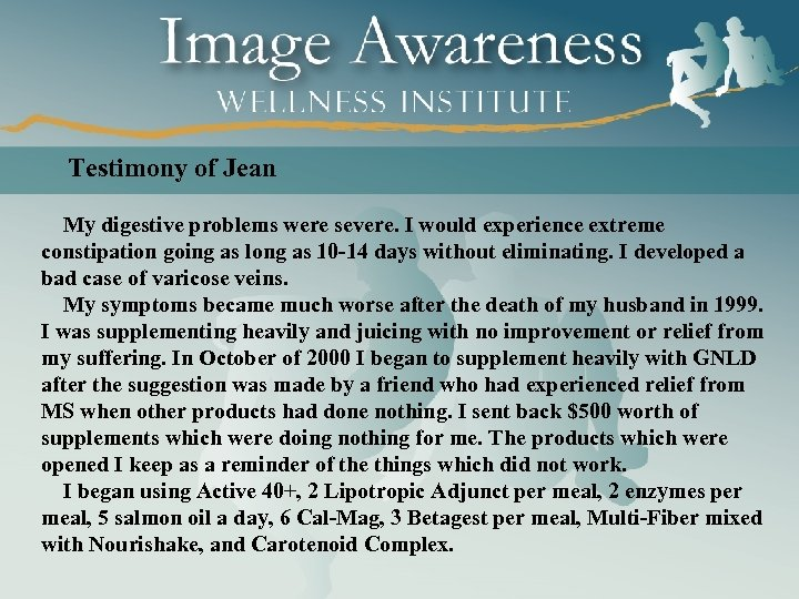Testimony of Jean My digestive problems were severe. I would experience extreme constipation going