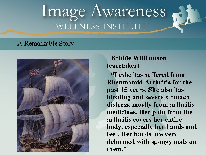 "A Remarkable Story Bobbie Williamson (caretaker) ""Leslie has suffered from Rheumatoid Arthritis for the"