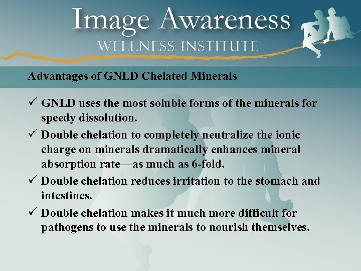 Advantages of GNLD Chelated Minerals ü GNLD uses the most soluble forms of the