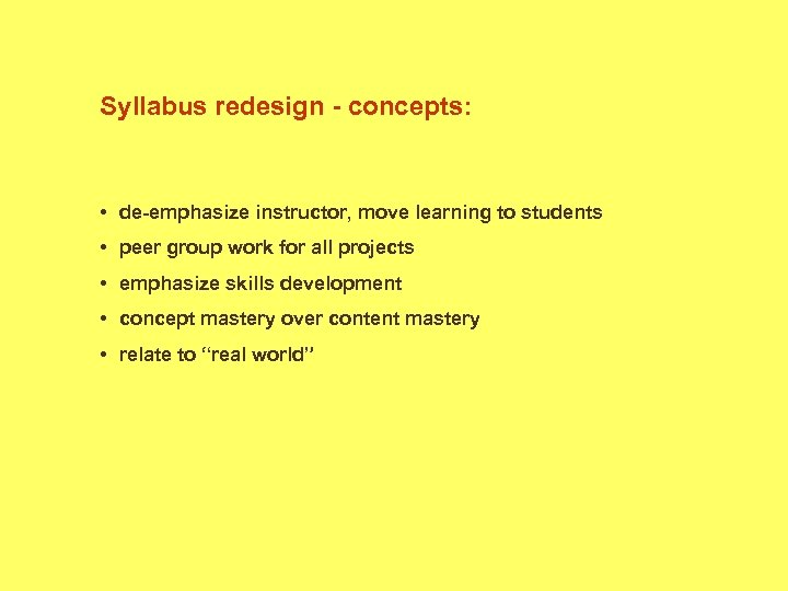 Syllabus redesign - concepts: • de-emphasize instructor, move learning to students • peer group