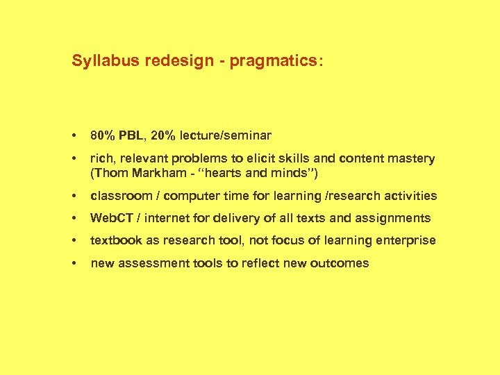 Syllabus redesign - pragmatics: • 80% PBL, 20% lecture/seminar • rich, relevant problems to