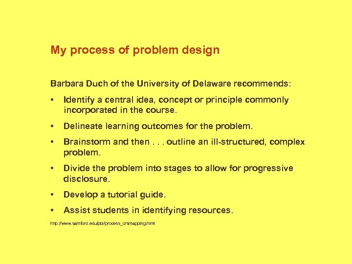 My process of problem design Barbara Duch of the University of Delaware recommends: •