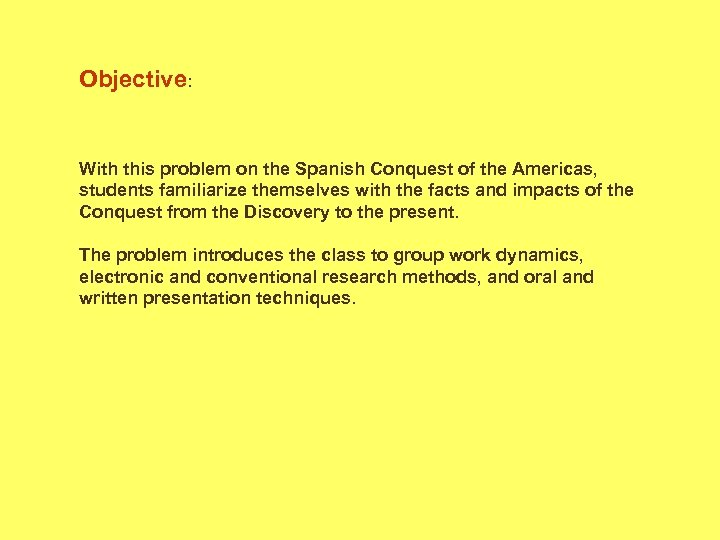 Objective: With this problem on the Spanish Conquest of the Americas, students familiarize themselves