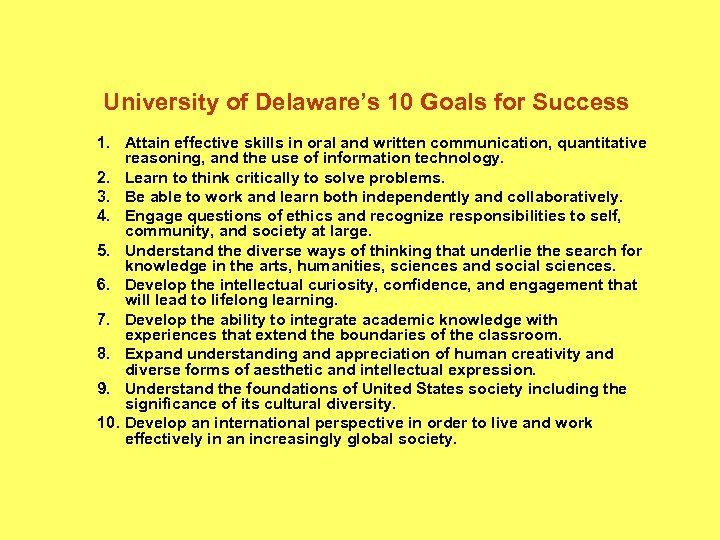 University of Delaware's 10 Goals for Success 1. Attain effective skills in oral and