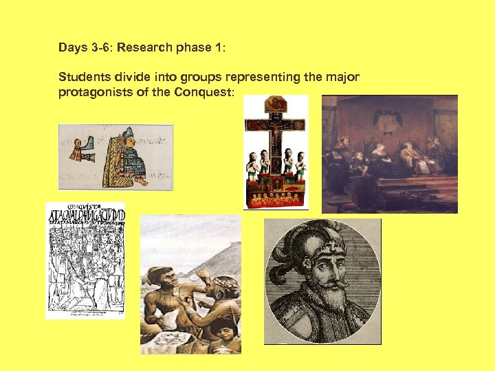 Days 3 -6: Research phase 1: Students divide into groups representing the major protagonists