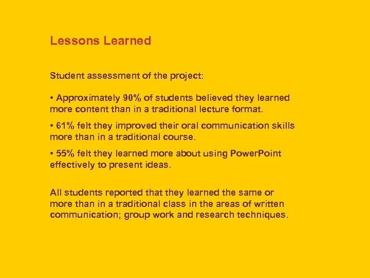 Lessons Learned Student assessment of the project: • Approximately 90% of students believed they
