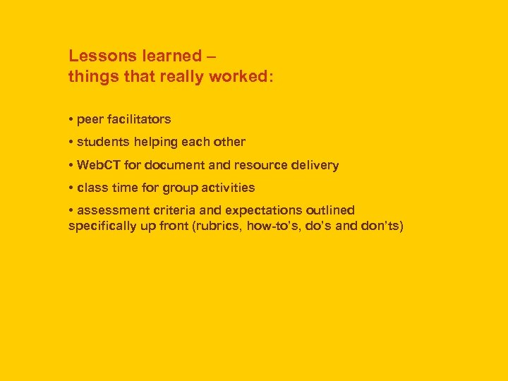 Lessons learned – things that really worked: • peer facilitators • students helping each