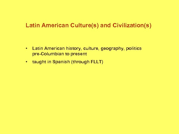 Latin American Culture(s) and Civilization(s) • Latin American history, culture, geography, politics pre-Columbian to