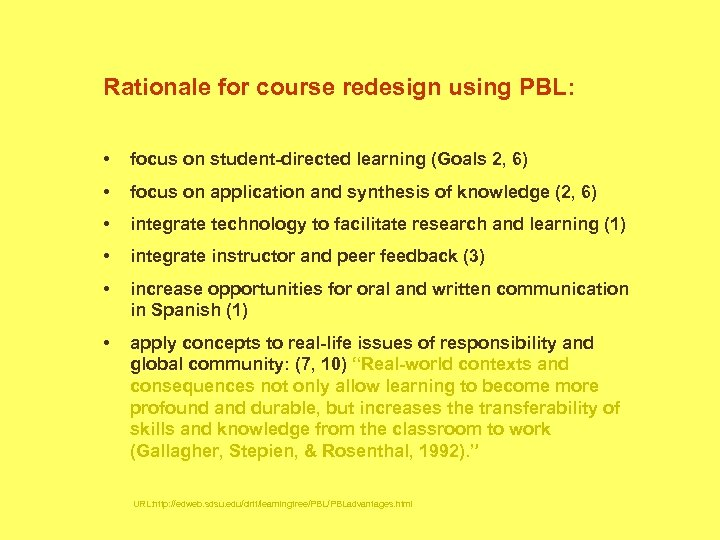 Rationale for course redesign using PBL: • focus on student-directed learning (Goals 2, 6)
