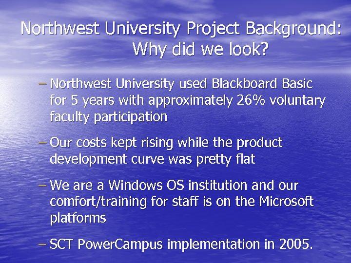 Northwest University Project Background: Why did we look? – Northwest University used Blackboard Basic