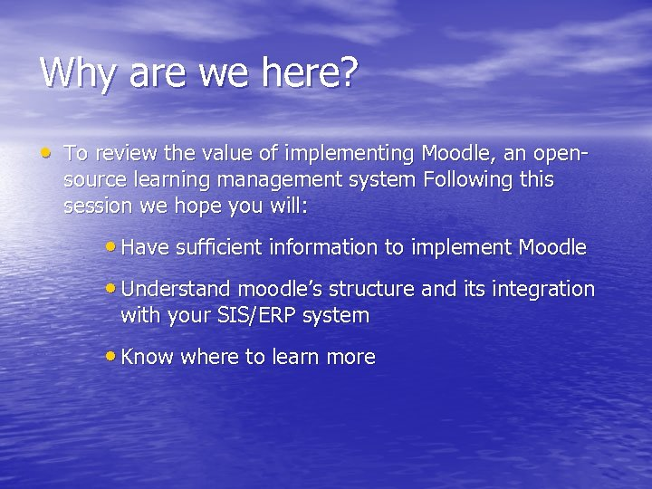 Why are we here? • To review the value of implementing Moodle, an opensource